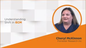 Video: Recent shifts happening in ECM Landscape – In conversation with Cheryl McKinnon, Forrester Research Inc