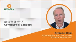 Video: Role of BPM in Commercial Lending – In conversation with Craig Le Clair, Forrester Research Inc