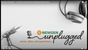 Video Podcast: Newgen Unplugged – Transform Experiences at NewgenConnect 2021